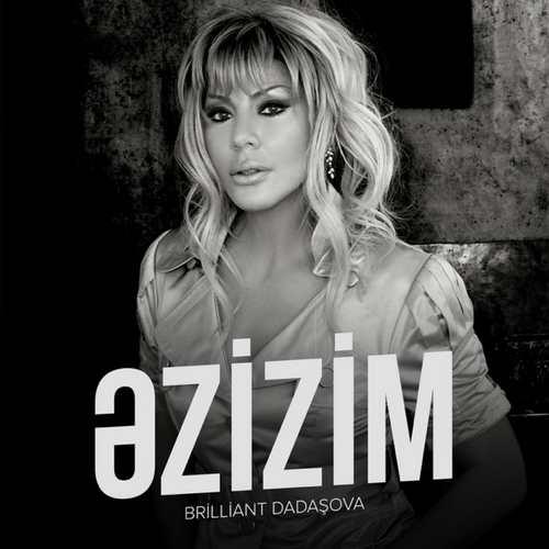 Brilliant Dadaşova Yeni Əzizim Şarkısını İndir