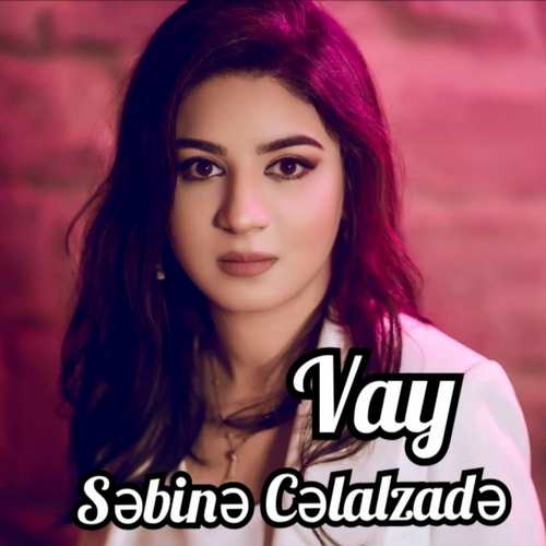 Səbinə Cəlalzadə Yeni Vay Şarkısını İndir