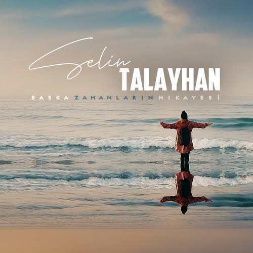 Selin Talayhan Yeni Başka Zamanların Hikayesi Şarkısını İndir