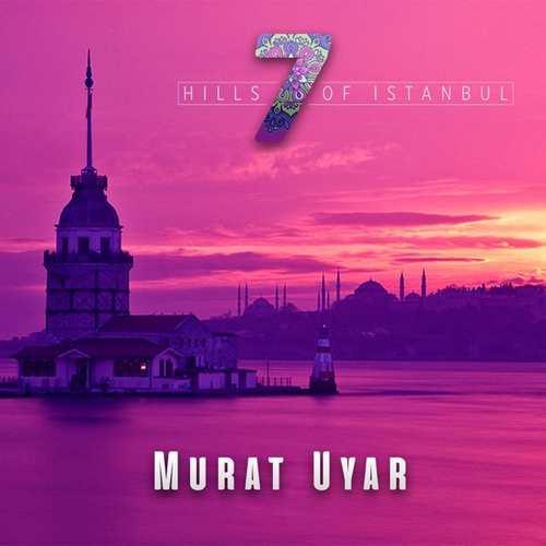 Murat Uyar Yeni 7 Hills of İstanbul Şarkısını İndir