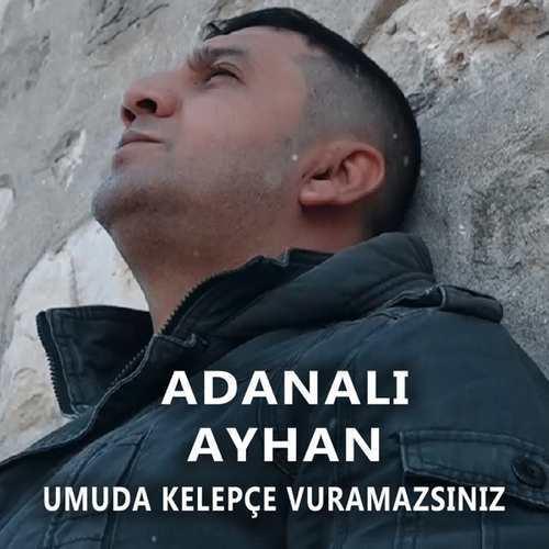 Adanalı Ayhan Yeni Umuda Kelepçe Vuramazsınız Şarkısını İndir