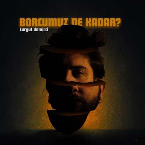 Turgut Demirci Yeni Borcumuz Ne Kadar Şarkısını İndir