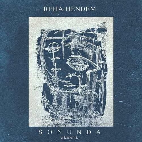 Reha Hendem Yeni Sonunda (Akustik) Şarkısını İndir
