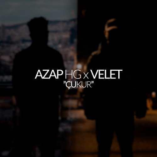 Azap HG & Velet Yeni Çukur Şarkısını İndir