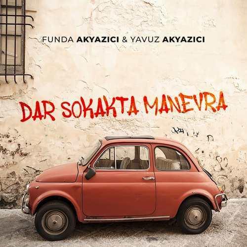 Funda Akyazıcı & Yavuz Akyazıcı Yeni Dar Sokakta Manevra Şarkısını İndir