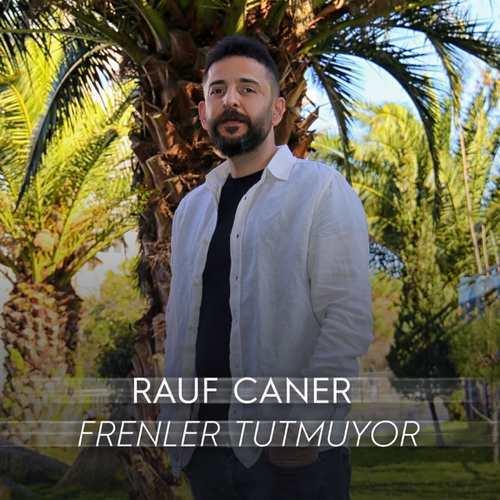 Rauf Caner Yeni Frenler Tutmuyor Şarkısını İndir