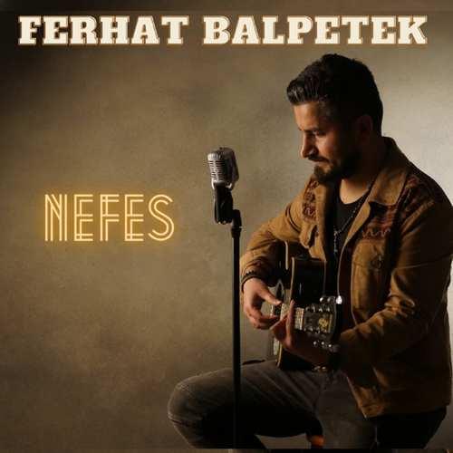 Ferhat Balpetek Yeni Nefes Şarkısını İndir