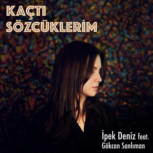 İpek Deniz Yeni - Kaçtı Sözcüklerim (feat. Gökcan Sanlıman) Şarkısını İndir