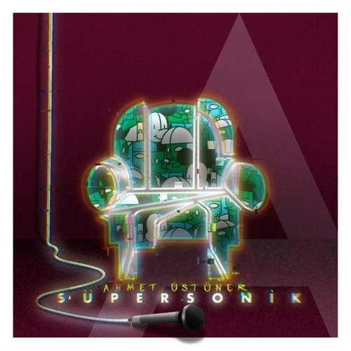 Ahmet Üstüner - Süpersonik A (2021) (EP) Albüm İndir