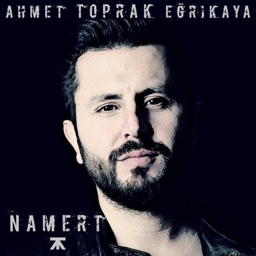 Ahmet Toprak Eğrikaya Yeni Namert Şarkısını İndir