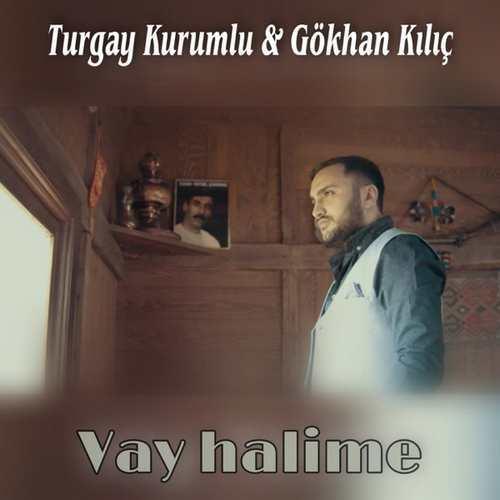 Turgay Kurumlu & Gökhan Kılıç Yeni Vay Halime Şarkısını İndir