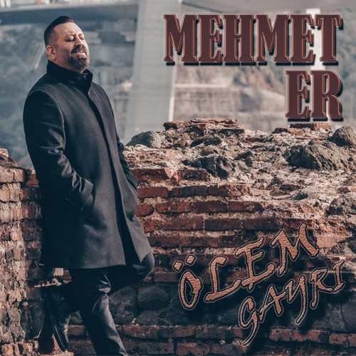 Mehmet Er Yeni Ölem Gayrı Şarkısını İndir