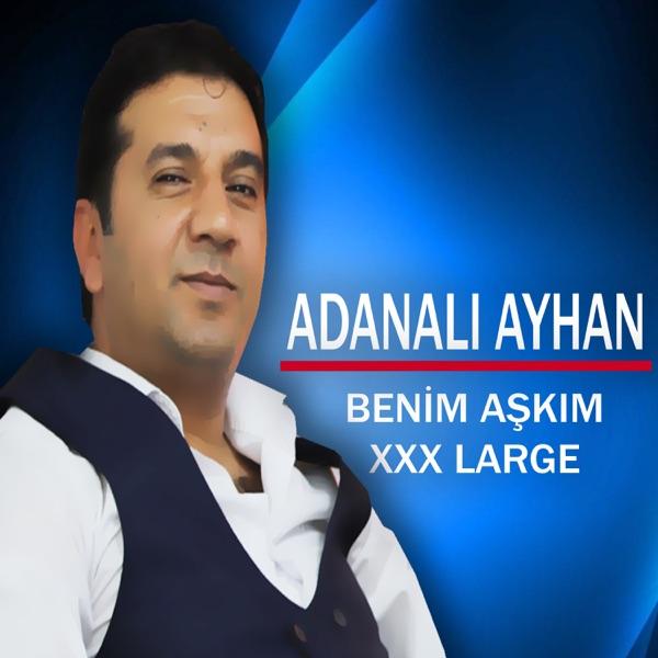 Adanalı Ayhan Yeni Benim Aşkım XXX Large Şarkısını İndir