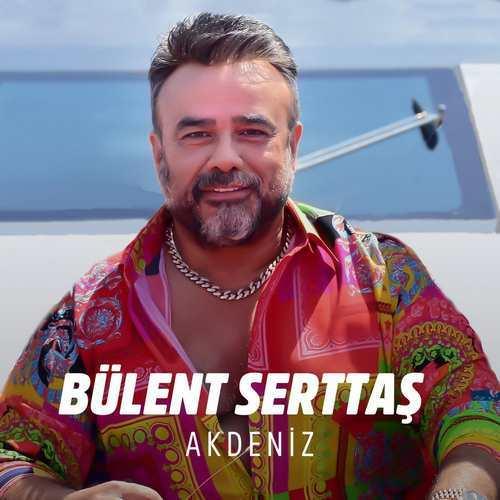Bülent Serttaş Yeni Akdeniz Şarkısını İndir