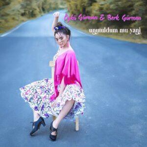 Öykü Gürman & Berk Gürman Yeni Unutuldum Mu Yani Şarkısını İndir