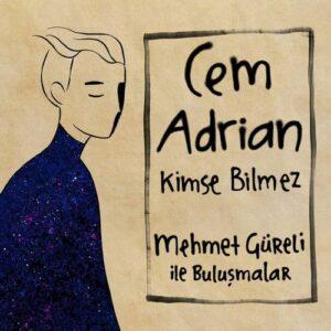 Cem Adrian Ft Mehmet Güreli Yeni Kimse Bilmez Şarkısını İndir