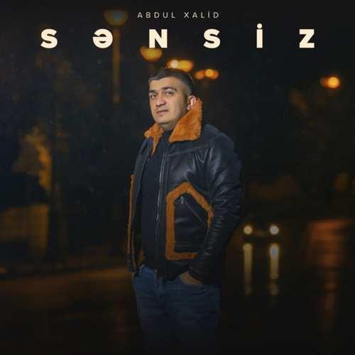 Abdul Xalid Yeni Sənsiz Şarkısını İndir
