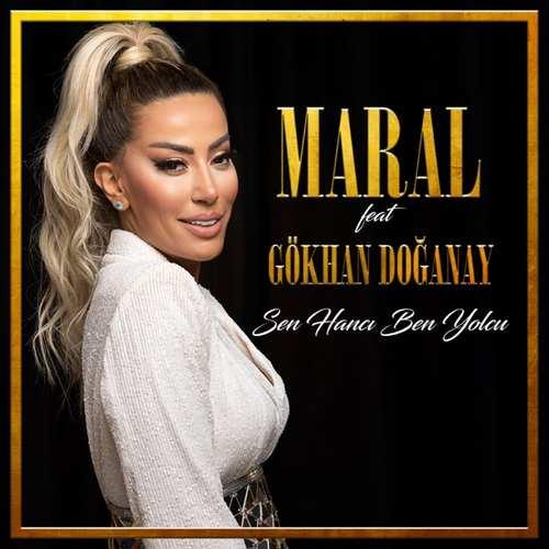 Maral Yeni Sen Hancı Ben Yolcu (feat. Gökhan Doğanay) Şarkısını İndir