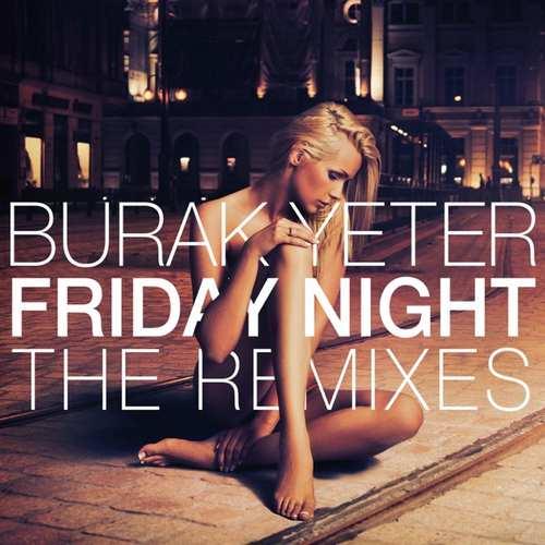 Burak Yeter - Friday Night (The Remixes) (2021) Single İndir