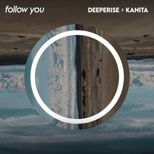 Deeperise & Kanita Yeni Follow You Şarkısını İndir