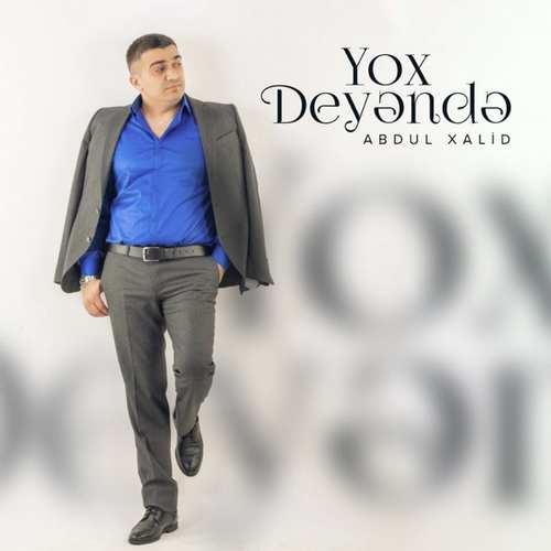 Abdul Xalid Yeni Yox Deyəndə Şarkısını İndir