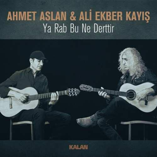 Ahmet Aslan & Ali Ekber Kayış Yeni Ya Rab Bu Ne Derttir Şarkısını İndir