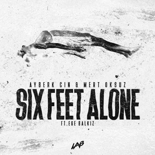 Ayberk Cin & Mert Oksuz Yeni Six Feet Alone (feat. Ege Balkiz) Şarkısını İndir