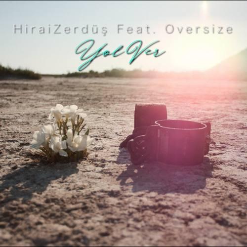 Hirai Zerdüş & Oversize Yeni Yol Ver Şarkısını İndir