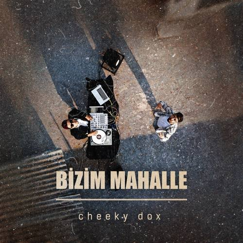 Cheeky Dox Yeni Bizim Mahalle Şarkısını İndir