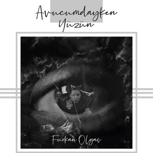 Furkan Olgaç Yeni Avucumdayken Yüzün Şarkısını İndir