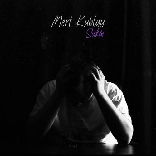 Mert Kublay - Sakin (2021) (EP) Albüm İndir