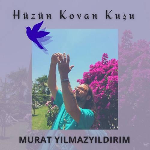 Murat Yılmazyıldırım Yeni Hüzün Kovan Kuşu Şarkısını İndir