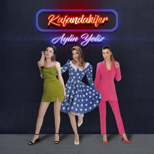 Aylin Yeliz Yeni Kafandakiler Şarkısını İndir