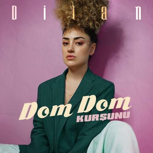 Dilan Yeni Dom Dom Kurşunu Şarkısını İndir