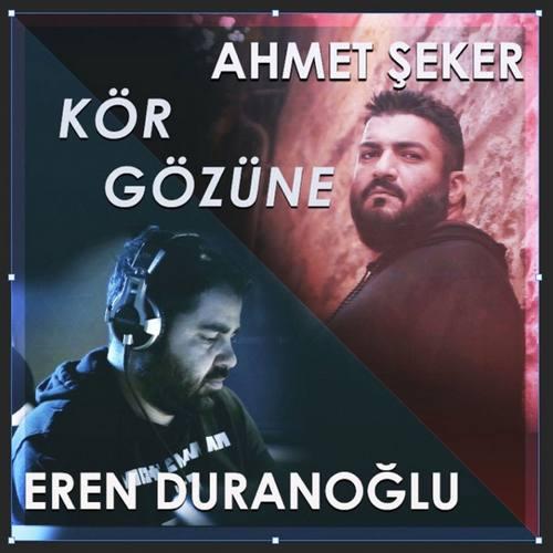 Eren Duranoğlu Yeni Kör Gözüne (feat. Ahmet Şeker) Şarkısını İndir