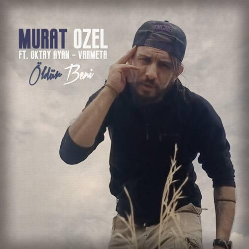 Murat Özel Yeni Öldür Beni (feat. Oktay Ayan & Varmeta) Şarkısını İndir