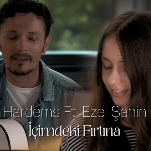 Hardems & Ezel Şahin Yeni İçimdeki Fırtına Şarkısını İndir