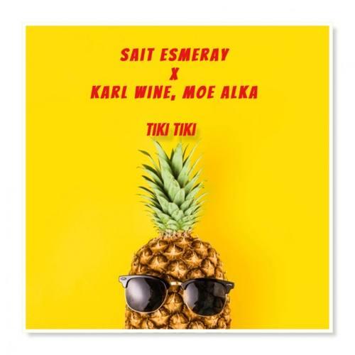 Sait Esmeray & Karl Wine & Moe Alka Yeni TIKI TIKI Şarkısını İndir