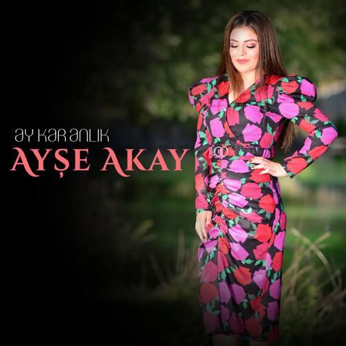 Ayşe Akay Yeni Ay Karanlık Şarkısını İndir