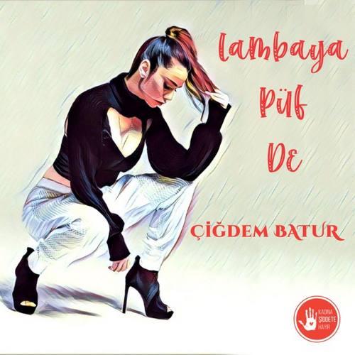 Çiğdem Batur Yeni Lambaya Püf De Şarkısını İndir