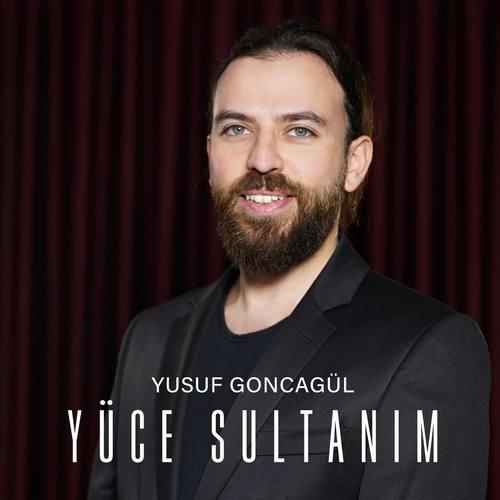 Yusuf Goncagül Yeni Yüce Sultanım Şarkısını İndir