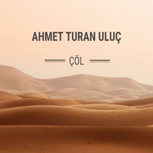 Ahmet Turan Uluç Yeni Çöl Şarkısını İndir