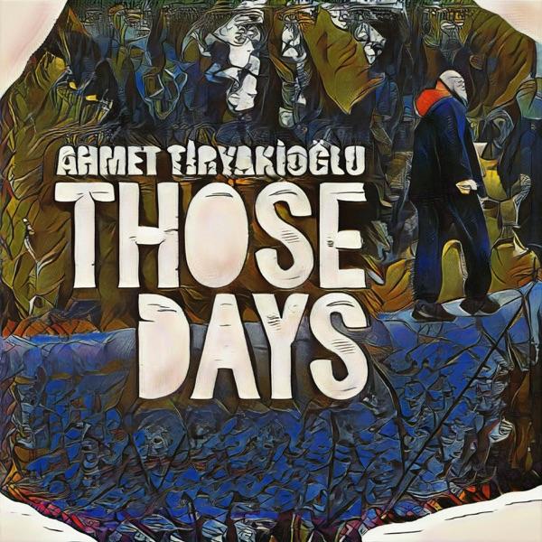 Ahmet Tiryakioğlu - Those Days (2021) (EP) Albüm İndir