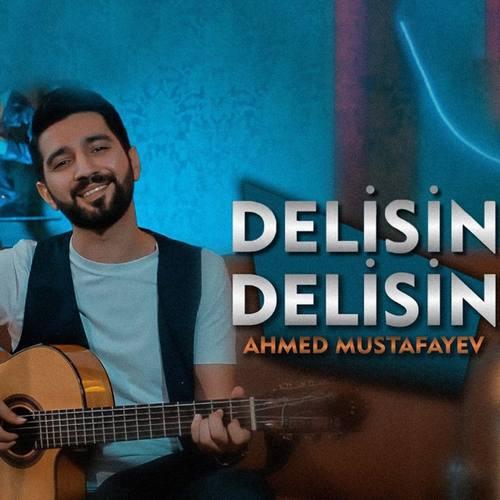 Ahmed Mustafayev Yeni Delisin Delisin Şarkısını İndir