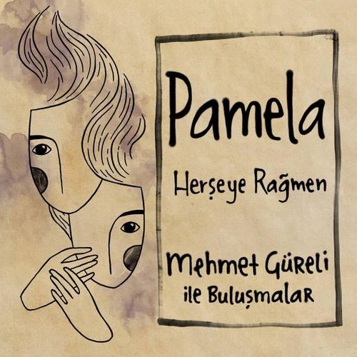 Pamela & Mehmet Güreli Yeni Herşeye Rağmen Şarkısını İndir