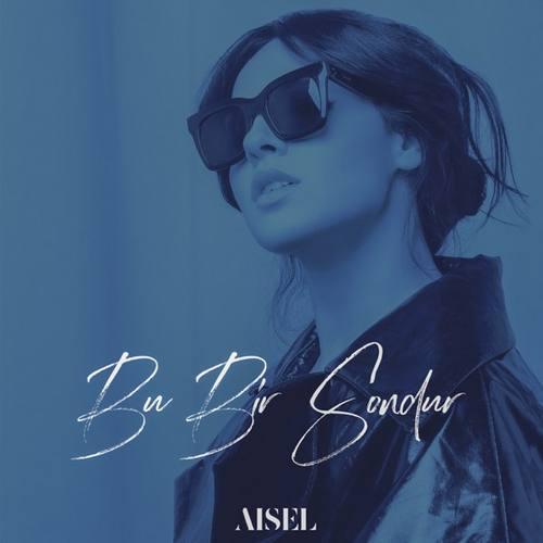 AISEL Yeni Bu Bir Sondur Şarkısını İndir
