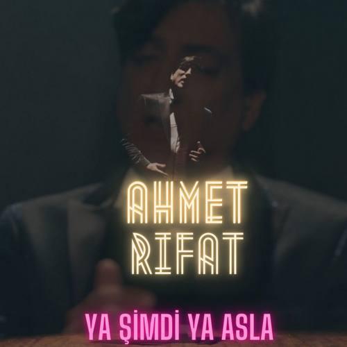 Ahmet Rıfat Yeni Ya Şimdi Ya Asla Şarkısını İndir