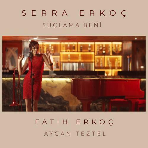 Serra Erkoç & Fatih Erkoç & Aycan Teztel Yeni Suçlama Beni Şarkısını İndir
