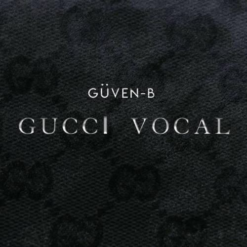 Güven-B Yeni GUCCI VOCAL Şarkısını İndir