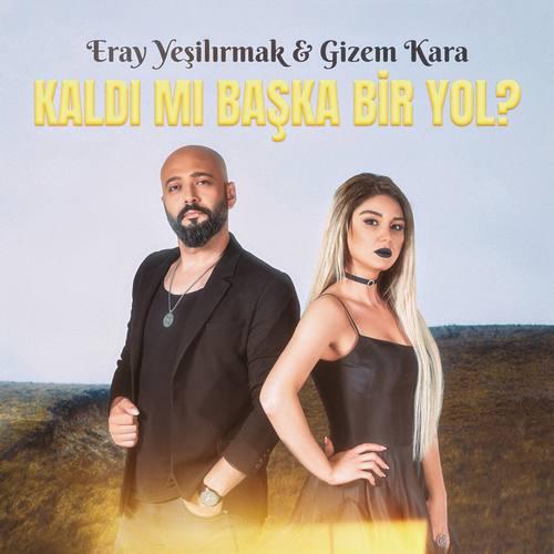 Eray Yeşilırmak Yeni Kaldı Mı Başka Bir Yol (feat. Gizem Kara) Şarkısını İndir